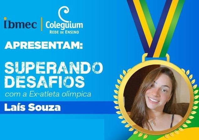 """A imagem contém a foto da ex-atleta Laís Souza dentro de uma medalha à direita. À esquerda, há o texto: """"Ibmec e Coleguium Rede de Ensino apresentam: Superando Desafios com a ex-atleta olímpica Laís Souza"""""""